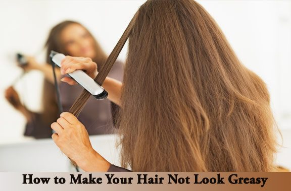 How to Make Your Hair Not Look Greasy
